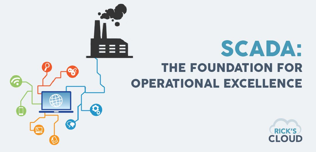 Scada The Foundation For Operational Excellence Rick S
